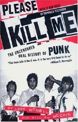 Please Kill Me: The Uncensored Oral History of Punk by Legs McNeil (2006-04-13)