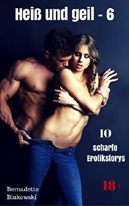 Heiß und geil - 6: 10 scharfe Erotikstorys
