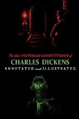 The Best Victorian Ghost Stories of Charles Dickens: Illustrated and Introduced Tales of Murder, Mystery, Horror, and Hauntings: Volume 3 (Oldstyle Tales' Horror Authors) by Charles Dickens (2014-09-04)