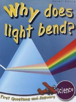 Science: Why Does Light Bend? (First Questions and Answers) by Chris Oxlade (2010-02-01)