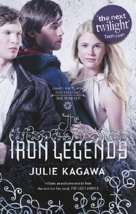 The Iron Legends (Iron Fey) by Julie Kagawa (2013-11-01)