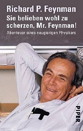 Sie belieben wohl zu scherzen, Mr. Feynman!: Abenteuer eine neugierigen Physikers by Richard P. Feynman (2008-02-06)