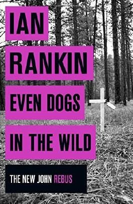 Even Dogs in the Wild: The New John Rebus (A Rebus Novel) by Ian Rankin (2015-11-05)