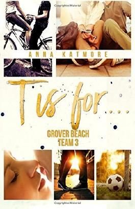 T is for... (Grover Beach Team #3) by Anna Katmore (2013-12-23)