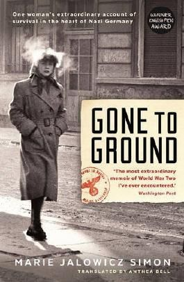 Gone to Ground: One woman's extraordinary account of survival in the heart of Nazi Germany by Marie Jalowicz-Simon (2016-02-25)