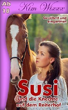 Susi - und die Knechte auf dem Reiterhof: Gezähmt und eingeritten (Kim Wixxx 10)