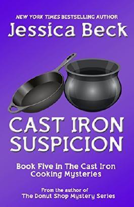 Cast Iron Suspicion (The Cast Iron Cooking Mysteries Book 5)