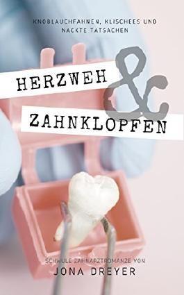 Herzweh & Zahnklopfen: (Gay Romance/Komödie)