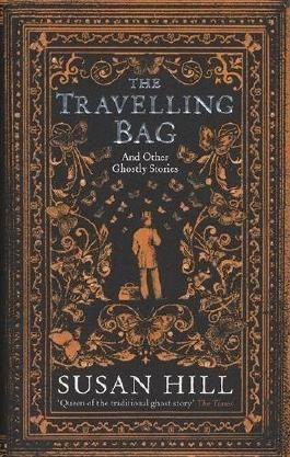 The Travelling Bag: And Other Ghostly Stories by Susan Hill (2016-09-29)