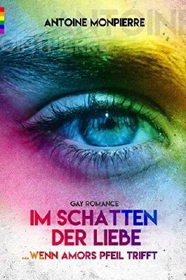 Im Schatten der Liebe (Gay Romance): Wenn Amors Pfeil trifft