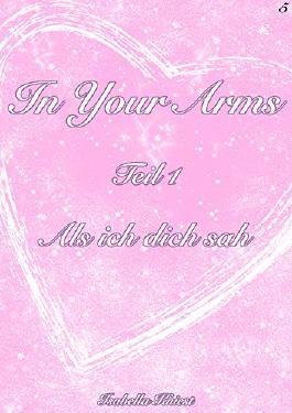 In Your Arms: Teil 1 - Als ich dich sah