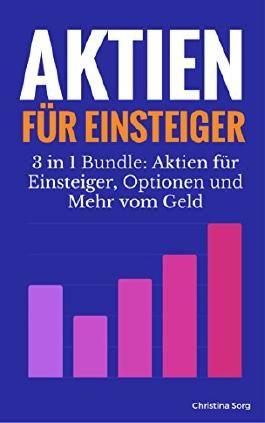 Aktien für Einsteiger - 3 in 1 Bundle: Aktien für Einsteiger, Optionen und Mehr vom Geld (Aktien für Anfänger Saga)