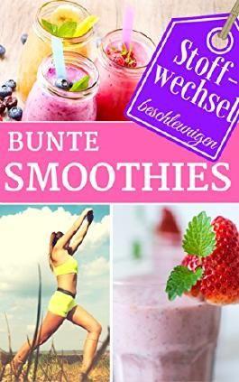 Stoffwechsel beschleunigen mit Bunten Smoothies: Rezepte für gesunde Smoothies zum Abnehmen - Wellness Diät Superfoods Chia Low Fat Detox (Superfoods im Alltag 8)