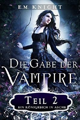 Die Gabe der Vampire 2: Ein Königreich in Asche: Ein Königreich in Asche