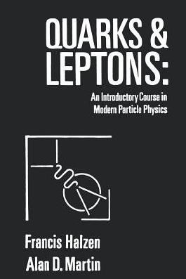 Quarks and Leptons: Introductory Course in Modern Particle Physics by Francis Halzen (1984-09-12)