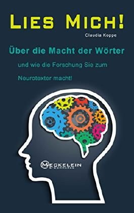 Lies mich! Über die Macht der Wörter und wie die Forschung Sie zum Neurotexter macht!