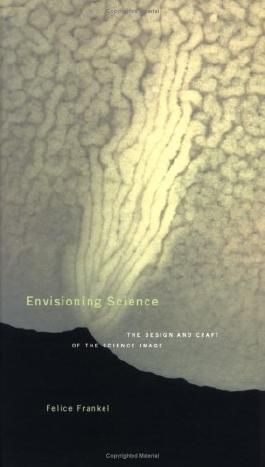 Envisioning Science: The Design and Craft of the Science Image by Felice Frankel (2002-03-21)