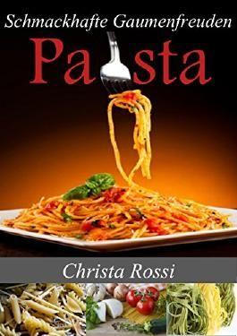 Pasta: Schmackhafte Gaumenfreuden