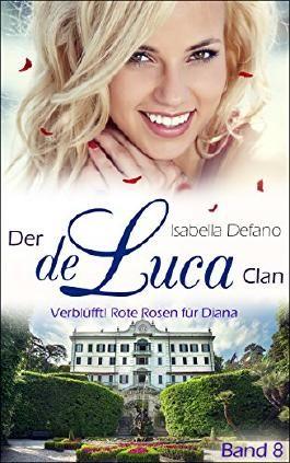 Der de Luca Clan - Verblüfft! Rote Rosen für Diana