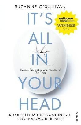 It's All in Your Head: True Stories of Imaginary Illness by Suzanne O'Sullivan (2016-07-26)