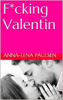 Erotik für Frauen: F*cking Valentin - sexy Kurzgeschichte