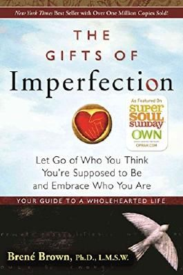 [(The Gifts of Imperfection : Let Go of Who You Think You're Supposed to be and Embrace Who You are)] [Author: Brene Brown] published on (November, 2010)