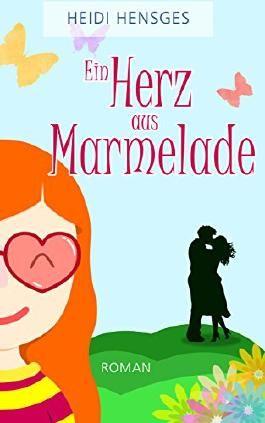 EIN HERZ AUS MARMELADE: Ein heiterer Liebesroman
