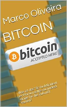 BITCOIN: Was ist das? So funktioniert es Warum sollte zumindest einige für die Zukunft kaufen? (Digital World Book 1)