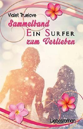 Ein Surfer zum Verlieben – Sammelband von Teil 1 und Teil 2 inkl. 3 Bonusszenen (zum Verlieben Reihe 7)