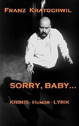 Sorry, Baby ...: Krimis - Humor - Lyrik