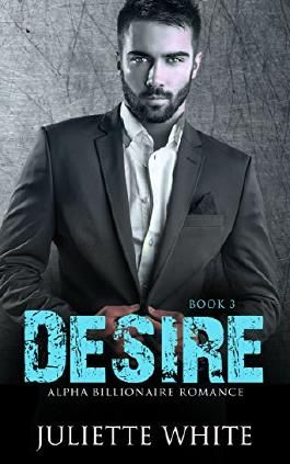 Desire (Book Three): Alpha Billionaire Romance Series