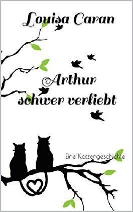 Arthur schwer verliebt: Eine Katzengeschichte