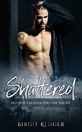 Shattered: (K)ein Millionär für eine Nacht