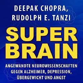 Super -Brain: Angewandte Neurowissenschaften gegen Alzheimer, Depression, übergewicht und Angs