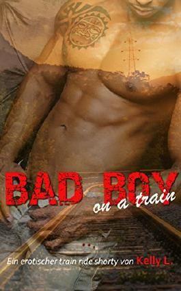 Bad Boy on a train: Erotische Kurzgeschichte für Frauen und Männer