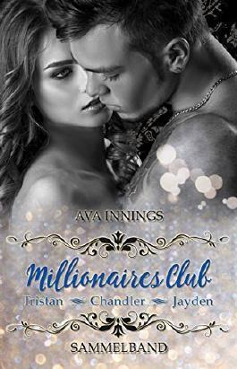 Millionaires Club – Sammelband – Tristan – Chandler – Jayden: Sammelband inkl. 75 Bonusszenen