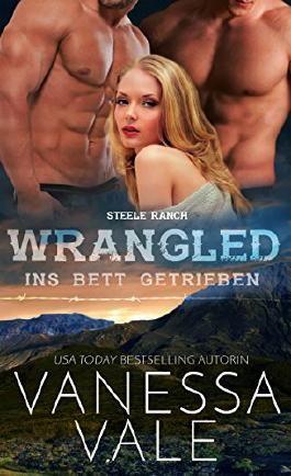Wrangled – ins Bett getrieben (Steele Ranch 2)