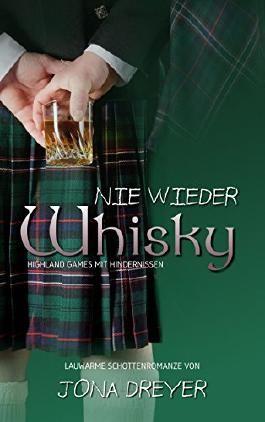 Nie wieder Whisky: Highland Games mit Hindernissen (Lauwarme Schottenromanze)