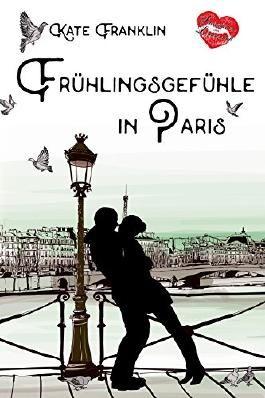 Frühlingsgefühle in Paris (Verliebt in Paris 3)