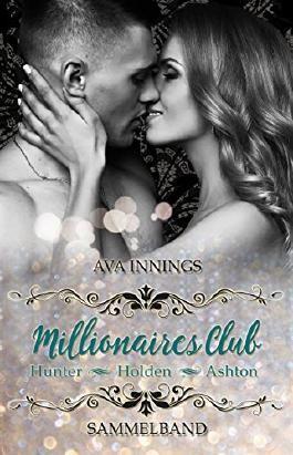 Millionaires Club – Sammelband – Hunter – Holden – Ashton: Sammelband inkl. 80 Seiten mit Bonusszenen