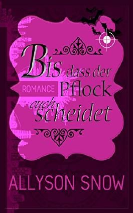 Bis dass der Pflock euch scheidet (Verflixt und zugebissen 2) (German Edition)