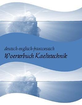 deutsch-englisch-franzoesisch Woerterbuch Luft-, Klima und Kaeltetechnik (Begriffe-Uebersetzungen fuer Mechatroniker-Kaeltetechnik + Kaeltemonteure + Kaeltefachleute) (German Edition)