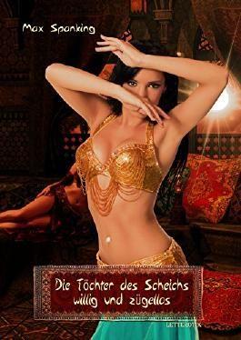 Die Töchter des Scheichs - willig und zügellos: Eine Erotikgeschichte aus dem Orient