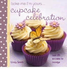 BAKE ME I'M YOURS... CUPCAKE CELEBRATION BY Smith, Lindy[Author]Hardcover