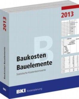 BKI Baukosten 2013 Teil 2: Statistische Kostenkennwerte für Bauelemente