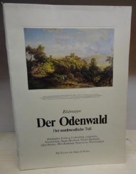 Bildmappe Der Odenwald: Der nordwestliche Teil. Ernsthofen, Felsberg, Lichtenberg, Lindenfeld, Neunkirchen, Nieder-Beerbach, Nieder-Ramstadt, Ober-Modau, Ober-Ramstadt, Rodenstein, Waschenbach