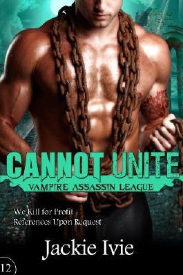 Cannot Unite (Vampire Assassin League #12)