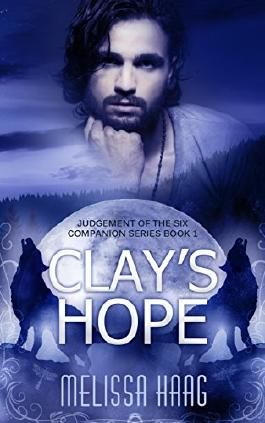 Clay's Hope: Judgement of the Six Companion Series, Book 1