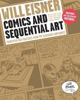Comics and Sequential Art: Principles and Practices from the Legendary Cartoonist (Will Eisner Instructional Books) by Eisner, Will (2008)