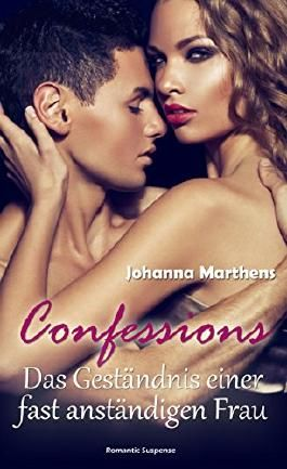 Confessions: Das Geständnis einer fast anständigen Frau